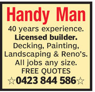 Handy Man40 years experience.Licensed builder.Decking, Painting,Landscaping & Reno'sAll jobs any size.FREE QUOTES0423 844 586