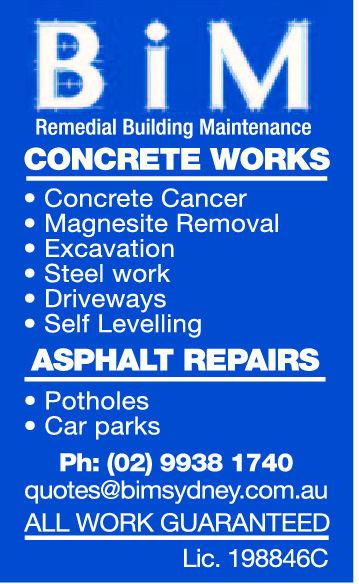 BIMRemedial Building MaintenanceCONCRETE WORKSConcrete CancerMagnesite RemovalExcavationSteel workDrivewaysSelf LevelingASPHALT REPAIRSPotholesCar parksPh: (02) 9938 1740quotes@bimsydney.com.auALL WORK GUARANTEEDLic. 198846C