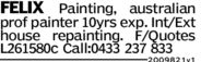 FELIX Painting, australianprof painter 10yrs exp. Int/Exthouse repainting. F/QuotesL261580C Call 0433 237 8332009821v1