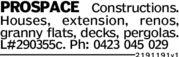 PROSPACE Constructions.Houses,extensionrenos,granny flats, decks, pergolas.#290355C. Ph: 0423 045 0292 191 191 v 1
