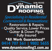 No. 161215CA&AROOFINGPTY LTDSpecialising in ResidentialCommercial Renovations:Restoration & RepairsQuality Service, Lower PricesGutter & Down PipesFully Insured*All Work Guaranteed0414 707 56 19802 5655www.dynamicroofing1.com.au