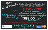 Ondre Arkadieff Plumbing Pty. Ltd.Since 1988 QBCC 10906084SPECIAL OFFER4 Taps in your homere-washered & re-seated. Toilet & HotO.A.PlumbinWater Unit checked for the set price ofE BathroomsS$88.00no GSTFor prompt reliable service & all your plumbing needsP 0412 742 242VISAwww.oaplumbing.com.au