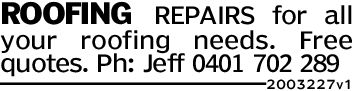ROOFING REPAIRS for allyour roofing needs. Freequotes. Ph: Jeff 0401 702 2892003 227v1