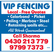 VIP FENCINGLocal Free OuotesColorbond PicketPaling Merbau SteelRetaining walls etc...All GuaranteedCall Sharma0430 213 7799799 7373
