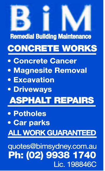 B i MRemedial Building MaintenanceCONCRETE WORKSConcrete CancerMagnesite RemovalExcavationDrivewaysASPHALT REPAIRSPotholesCar parksALL WORK GUARANTEEDquotes@bimsydney.com.auPh: (02) 9938 1740Lic. 198846C