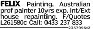 FELIX Painting, Australianprof painter 10yrs exp. Int/Exthouse repainting. F/QuotesL261580c Call: 0433 237 8332357996 v2