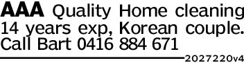 AAA Quality Home cleaning14 years exp, Korean couple.Call Bart 0416 884 6712027220
