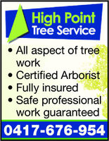 High PointTree ServiceAll aspect of treeworkCertified ArboristFully insuredSafe professionalwork guaranteed0417-676-954