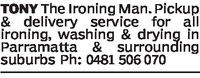 TONY The Ironing Man. Pickup& delivery service for allIroning, washing drying inParramatta surroundingsuburbs Ph: 0481 506 070