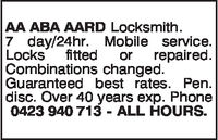 AA ABA AARD Locksmith7 day/24hr. Mobile serviceLocks fitted or repairedCombinations changedGuaranteed best rates. Pendisc. Over 40 years exp. Phone0423 940 713 - ALL HOURS.