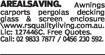 AREALSAVING. Awningscarports pergolas deckingglass & SCreen enclosurewww.rsqualityliving.com.au.Lic: 127446C. Free Quotes.Call: 02 9833 7877/0456 230 592.