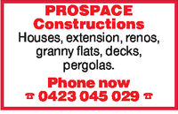 PROSPACEConstructionsHouses, extension, renos,granny flats, decks,pergolas.Phone now0423 045 029 T