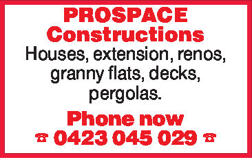 PROSPACEConstructionsHouses, extension, renos,granny flats, decks,pergolas.Phone now0423 045 029 T