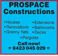 PROSPACEConstructions. Housese Extensions. Renovations BathroomsGranny flats .DecksPergolasCall now!0423 045 029