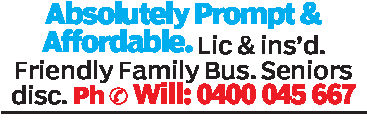 Absolutely Prompt &Affordable. Lic & ins'd.Friendly Fanily Bus. Seniorsdisc. Ph o Wil: 0400 045 667