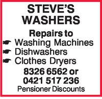 STEVE'SWASHERSRepairs toWashing MachinesDishwashersClothes Dryers8326 6562 or0421 517 236Pensioner Discounts