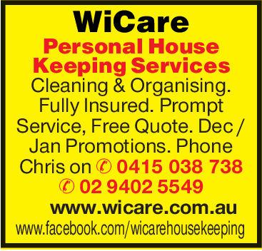 WiCarePersonal HouseKeeping ServicesCleaning & OrganisingFully Insured. PromptService, Free Quote. Dec/Jan Promotions. PhoneChris on0415 038 73802 9402 5549www.wicare.com.auwww.facebook.com/wicarehousekeeping