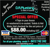 OndreArkadieffOOALPlumbingPty. Ltd.& BathroomSSPECIAL OFFER4 Taps in your housere-washered & re-seated. Toilets & HotWater Unit checked for the set price ofIncluding GSTVISAMasterCaWe Specialise In:. Taps. Toilets. Hot Water Systems. Blocked DrainsBurst Pipes. Bathroom Renovations. Gutter Repairs & ReplacementFor all your plumbing needs P- 0412 742 242www.oaplumbing.com.auQBCC Licence #64407