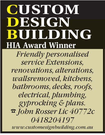 CUSTOMDESIGNBUILDINGGHIA Award WinnerFriendly personalisedservice Eactensions,renovations, alterations,wallsremoved, kitchens,bathrooms, decks, roofs,electrical, plumbing,gyprocking & plansJohn Rosser Lic 40772c0418204197www.customesignbuilding.com.au