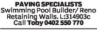 PAVINGSPECIALISTSSwimming Pool Builder/ RenoRetaining Walls. L:314903cCall Toby 0402 550 770