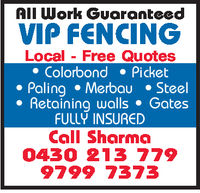 All Work GuoranteedVIP FENCINGLocal Free QuotesColorbond Picket. Paling .Merbau.Steel* Retaining walls GatesFULLY INSUREDCall Sharma04 0 21 7799799 7372