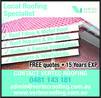 Local RoofingSpecialistVENTECRoof Tiling & Metal Roofootsf RepairsGutter & Fascia InstallationSkylights & WhirlybirdsFREE quotes 15 Years EXPCONTACT VERTEC ROOFING0481 143 181admin@vertecroofing.com.auwww.vertecroofing.com.au