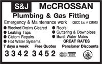 McCROSSANPlumbing& Gas FittingEmergency & Maintenance work QBCC Lic. #734910 Blocked Drains ClearedLeaking TapsCistern RepairsHot Water Systems. RootsO Guttering & Downpipes Burst Water MainsGREAT RATESPensioner Discounts7 days a weekFree Quotes3342 3452VISA