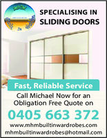 SPECIALISING INSLIDING DOORSInFast, Reliable ServiceCall Michael Now for anObligation Free Quote on0405 663 372www.mhmbuiltinwardrobes.commhmbuiltinwardrobes@hotmail.com