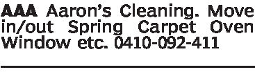 AAA Aaron's Cleaning. Movein/out Spring Carpet OvenWindow etc. 0410-092-411