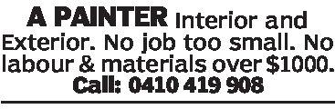 A PAINTER Interior andExterior. No job too small. Nolabour & materials over $1000.Call: 0410 419 908