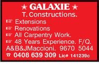 GALAXIE T. Constructions.ExtensionsRenovationsAll carpentry work.48 Years Experience. F/Q.A&B&JMaccioni. 9670 50440408 639 309 Lic# 141239c