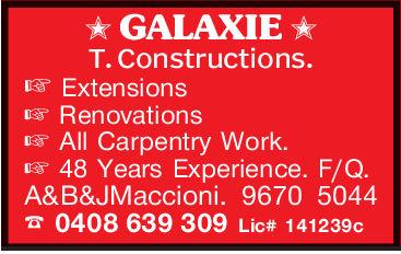 GALAXIE T. Constructions.ExtensionsRenovationsAll carpentry work.48 Years Experience. F/Q.A&B&JMaccioni. 9670 50440408 639 309 Lic# 141239c