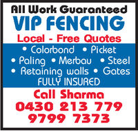 All Work GuoranteedVIP FENCINGLocal Free Quotes. Colorbond Picket. Paling .Merbau.Steel- Retaining walls GatesFULLY INSUREDCall Sharma0420 213 7799799 7372