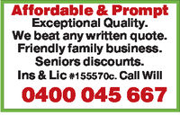 Affordable & PromptExceptional QualityWe beat any written quote.Friendly family business.Seniors discounts.Ins & Lic #15570c. Call Will0400 045 667