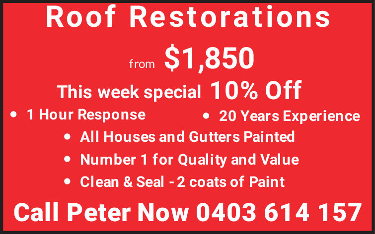 Roof Restorationsfrom $1,850This week special 1 0% Off1 Hour Response. 20 Years ExperienceAll Houses and Gutters PaintedNumber 1 for Quality and ValueClean & Seal 2 coats of PaintCall Peter Now 0403 614 157