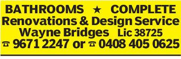 BATHROOMS  COMPLETERenovations & Design ServiceWayne Bridges Lic 3872596712247 or0408 405 0625