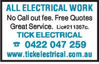 ALL ELECTRICAL WORKNo Call out fee. Free QuotesGreat Service. Lic#2113670.TICK ELECTRICAL0422 047 259www.tickelectrical.com.au
