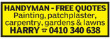 HANDYMAN FREE QUOTESPainting, patchplaster,carpentry, gardens & lawnsHARRY 0410 340 638