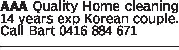 AAA Quality Home cleaning14 years exp Korean couple.Call Bart 0416 884 671