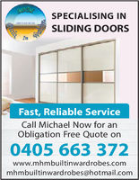 SPECIALISING INSLIDING DOORSImFast, Reliable ServiceCall Michael Now for anObligation Free Quote on0405 663 372www.mhmbuiltinwardrobes.commhmbuiltinwardrobes@hotmail.com