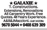 GALAXIE T. Constructions.Extensions, RenovationsAll Carpentry Work. FreeQuotes. 48 Years Experience.A&B&J Maccioni. Lic# 141239C96705044 0408 639 309