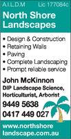 A.I.L.D.M Lic 177084cNorth ShoreLandscapesDesign & Construction. Retaining Walls. Paving* Complete Landscaping* Prompt reliable serviceJohn McKinnorDIP Landscape Science,Horticulturist, Arborist9449 56380417 449 027www.northshorelandscape.com.au