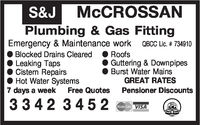 McCROSSANPlumbing& Gas FittingEmergency & Maintenance workQBCC Lic. #734910Blocked Drains ClearedRoofsLeaking TapsCistern RepairsHot Water SystemsO Guttering & Downpipes Burst Water MainsGREAT RATESPensioner Discounts7 days a weekFree Quotes3342 3 452VISA