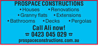 PROSPACE CONSTRUCTIONSHouses RenovationsGranny flats Extensions.Bathrooms Decks PergolasCall Ali now!0423 045 029prospaceconstructions.com.au