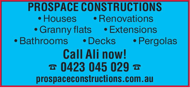 PROSPACE CONSTRUCTIONSHouses RenovationsGranny flats Extensions.Bathrooms Decks PergolasCall Ali now!0423 045 029prospaceconstructions.com.au
