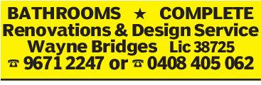BATHROOMS  COMPLETERenovations & Design ServiceWayne Bridges Lic 3872596712247 ora 0408 405 062