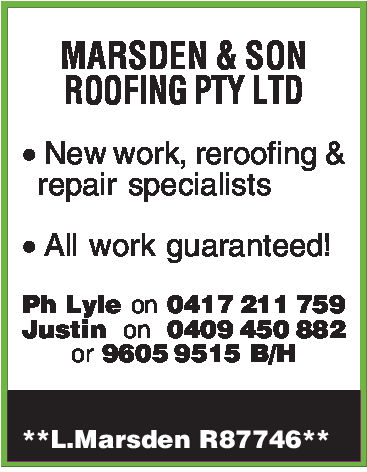 MARSDEN & SONROOFING PTY LTD. New work, reroofing &repair specialistsAll work guaranteed!Ph Lyle on 0417 211 759Justin on 0409 450 882or 9605 9515 B/H**L.Marsden R87746**