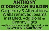 ANTHONYO'DONOVAN BUILDERCarpentry & Alterations.Walls removed, beamsinstalled. Additions &Granny Flatsanthonyodonovan@bigpond.comLic #21525c 0418 966 696