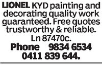 LIONEL KYD painting anddecorating quality workguaranteed. Free quotestrustworthy & reliable.Ln 87470c.Phone 9834 65340411 839 644.