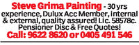 Steve Grima Painting -30yrsexperience, Dulux Acc Member, internal& external, quality assured! Lic. 58578c.Pensioner Disc & Free Quotes!Call: 9622 8620 or 0405 491 546